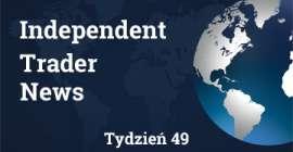 Independent Trader News - tydzień 49